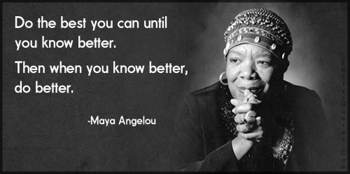 Do-the-best-you-can-until-you-know-better.-Then-when-you-know-better-do-better.